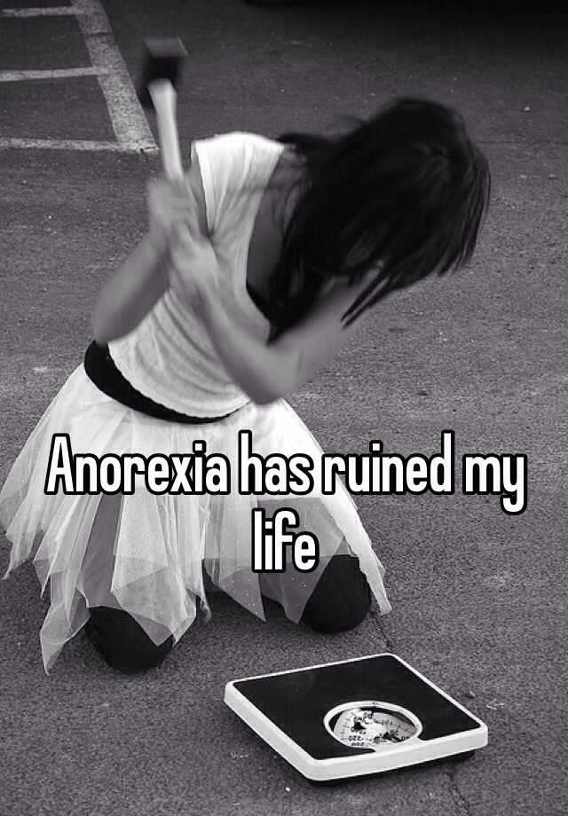 Anorexia has ruined my life