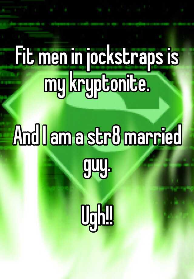 Fit men in jockstraps is my kryptonite.   And I am a str8 married guy.   Ugh!!