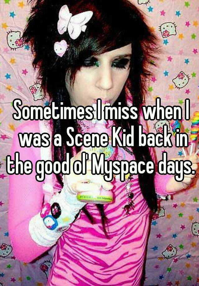 Sometimes I miss when I was a Scene Kid back in the good ol' Myspace days.