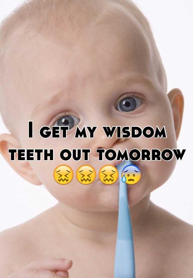 I get my wisdom teeth out tomorrow 😖😖😖😰