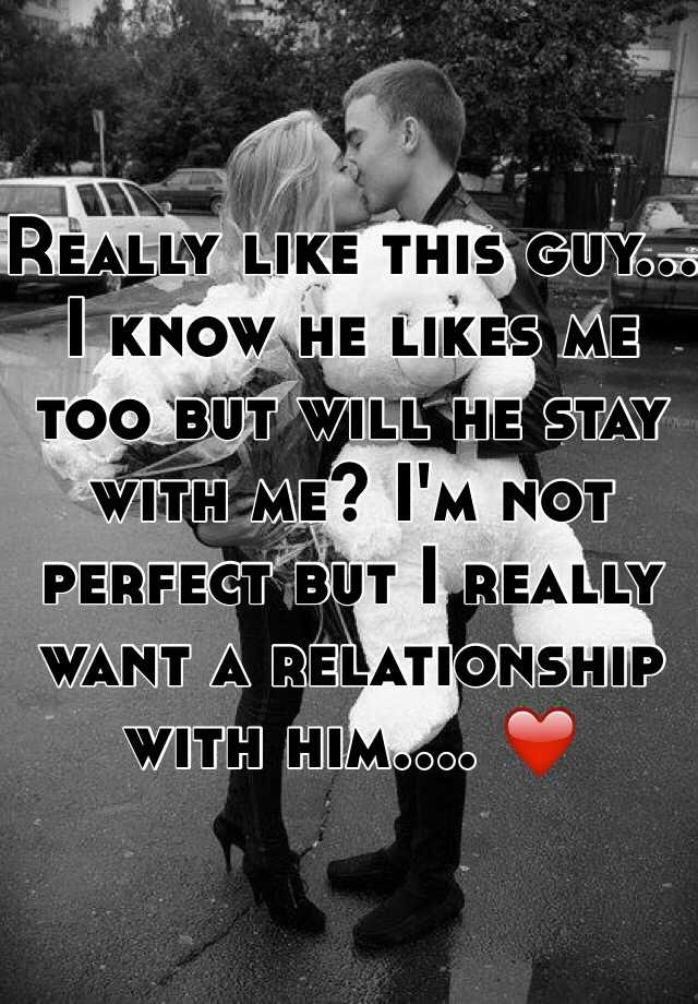 Really like this guy... I know he likes me too but will he stay with me? I'm not perfect but I really want a relationship with him.... ❤️
