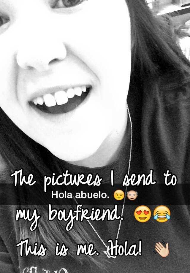 The pictures I send to my boyfriend. 😍😂 This is me. Hola! 👋