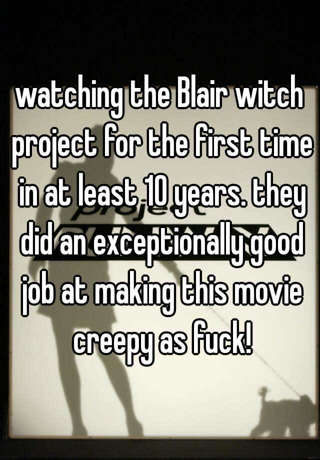 watching the Blair witch project for the first time in at least 10 years. they did an exceptionally good job at making this movie creepy as fuck!