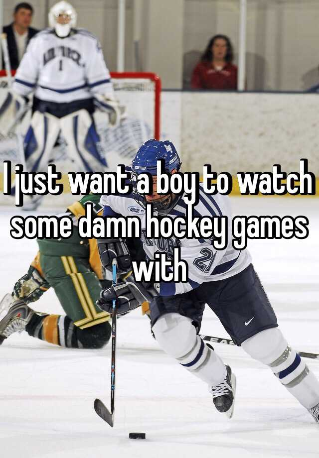 I just want a boy to watch some damn hockey games with