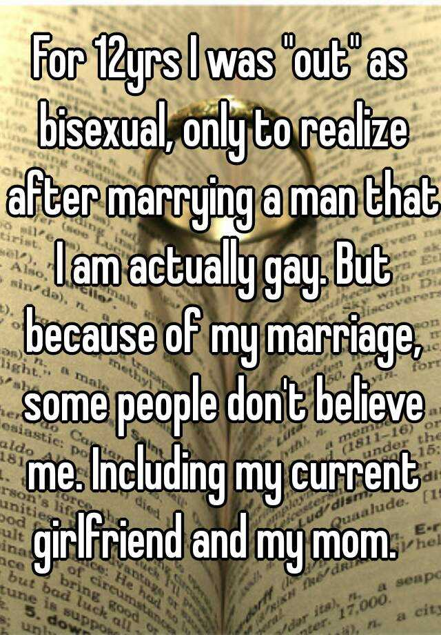 """For 12yrs I was """"out"""" as bisexual, only to realize after marrying a man that I am actually gay. But because of my marriage, some people don't believe me. Including my current girlfriend and my mom."""