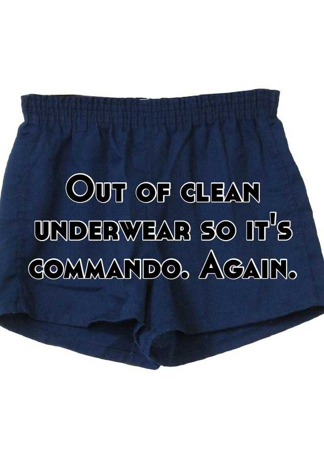 Out of clean underwear so it's commando. Again.