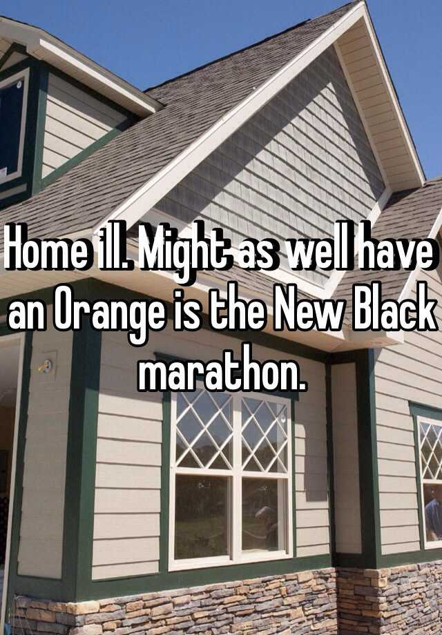 Home ill. Might as well have an Orange is the New Black marathon.