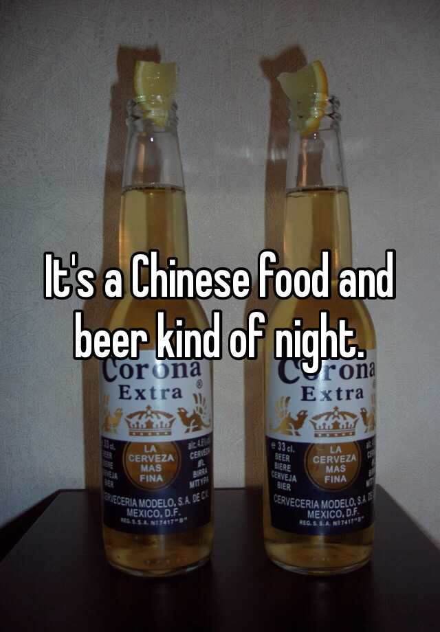 It's a Chinese food and beer kind of night.